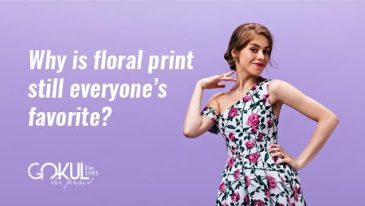 Why Floral Print Is Everyone's Favorite.